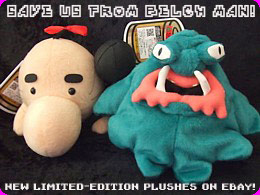 Master Belch and Mr. Saturn plushes!
